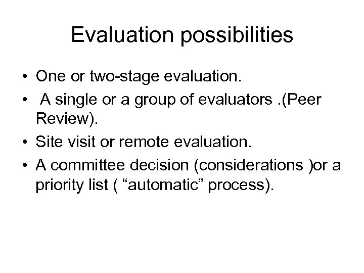 Evaluation possibilities • One or two-stage evaluation. • A single or a group of