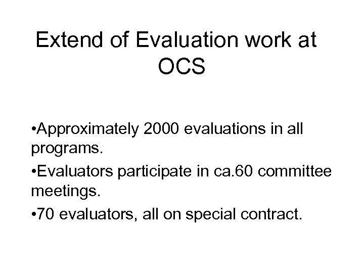 Extend of Evaluation work at OCS • Approximately 2000 evaluations in all programs. •