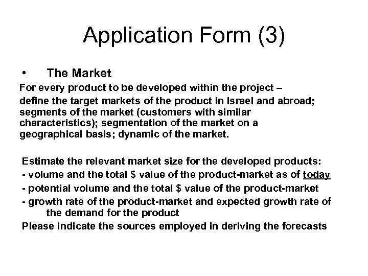 Application Form (3) • The Market For every product to be developed within the