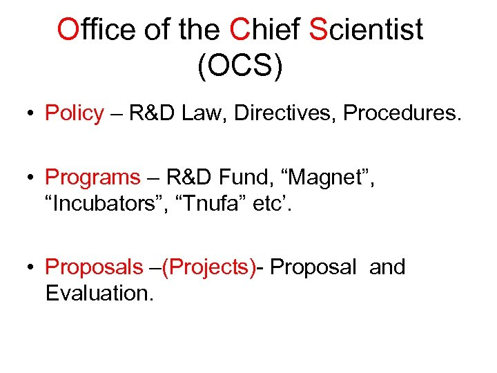 Office of the Chief Scientist (OCS) • Policy – R&D Law, Directives, Procedures. •