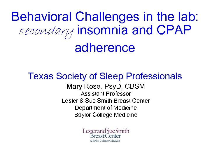 Behavioral Challenges in the lab: secondary insomnia and CPAP adherence Texas Society of Sleep