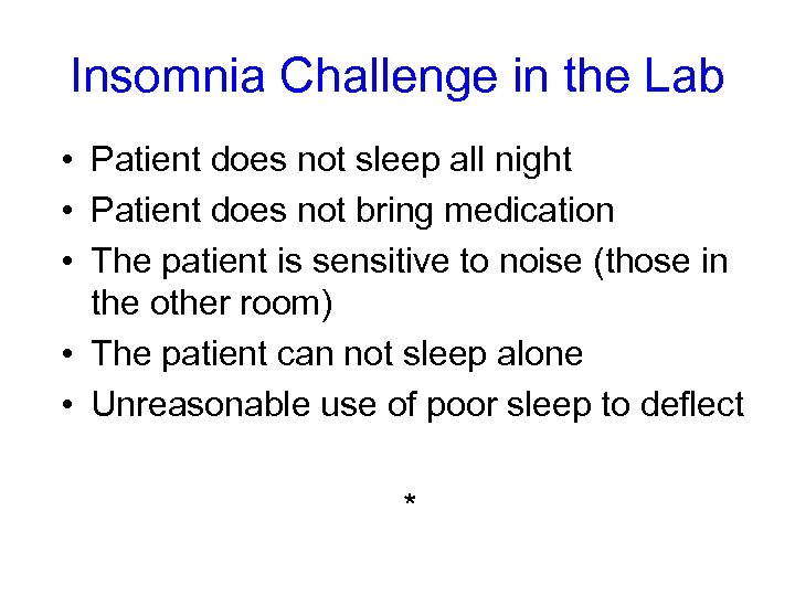 Insomnia Challenge in the Lab • Patient does not sleep all night • Patient