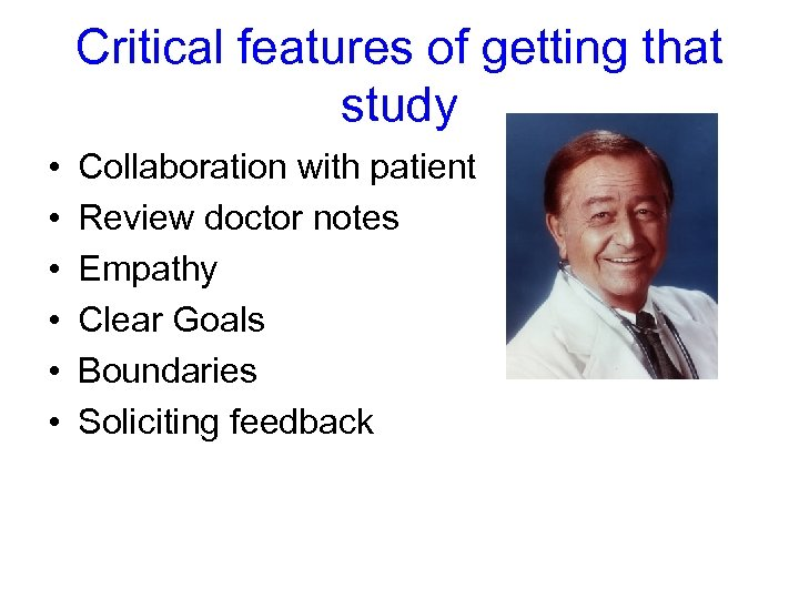 Critical features of getting that study • • • Collaboration with patient Review doctor