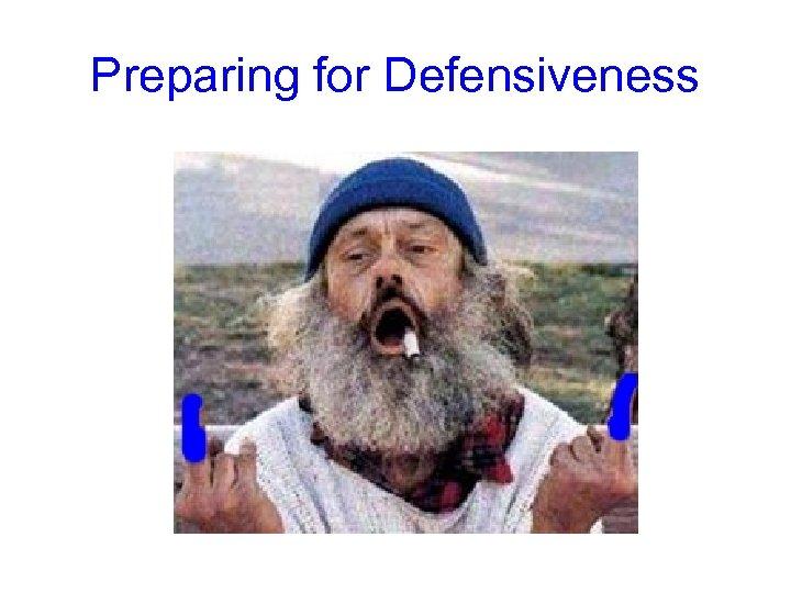Preparing for Defensiveness