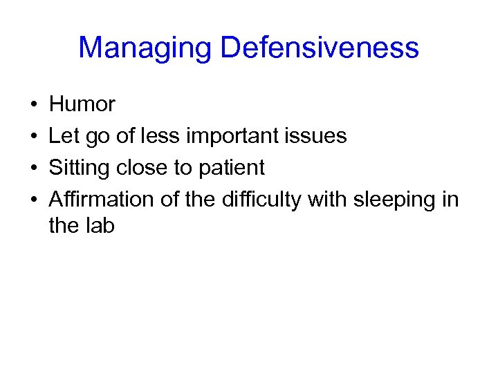 Managing Defensiveness • • Humor Let go of less important issues Sitting close to