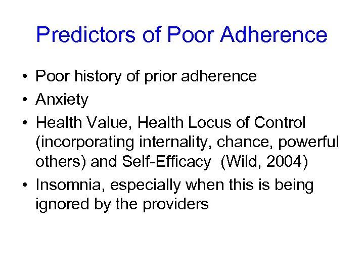 Predictors of Poor Adherence • Poor history of prior adherence • Anxiety • Health