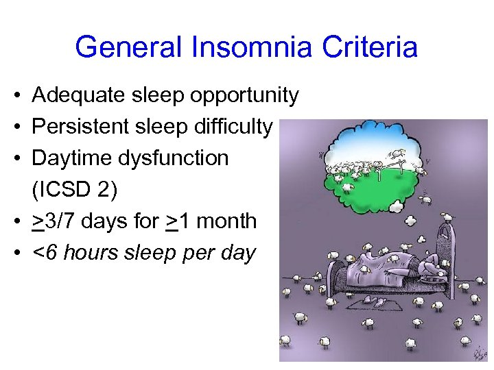 General Insomnia Criteria • Adequate sleep opportunity • Persistent sleep difficulty • Daytime dysfunction