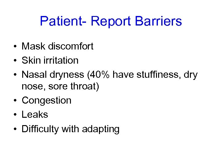 Patient- Report Barriers • Mask discomfort • Skin irritation • Nasal dryness (40% have