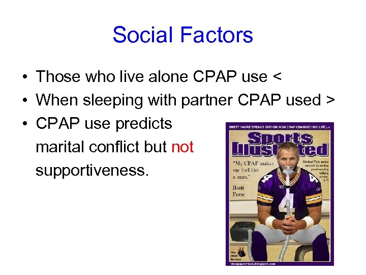 Social Factors • Those who live alone CPAP use < • When sleeping with