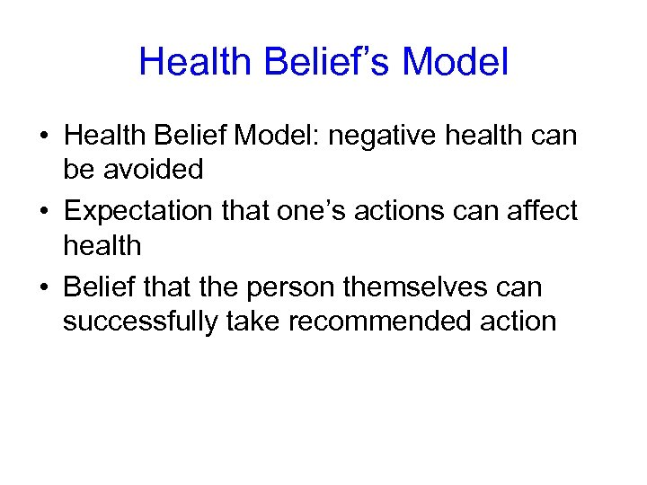 Health Belief's Model • Health Belief Model: negative health can be avoided • Expectation