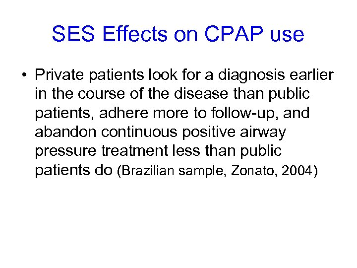 SES Effects on CPAP use • Private patients look for a diagnosis earlier in