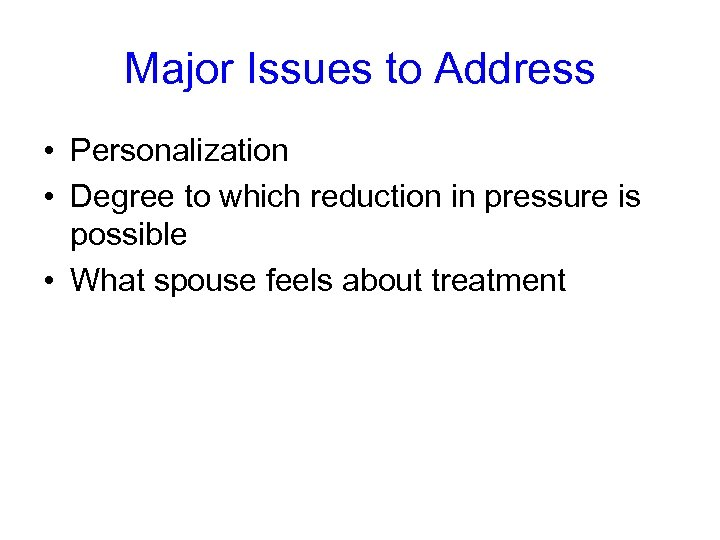 Major Issues to Address • Personalization • Degree to which reduction in pressure is