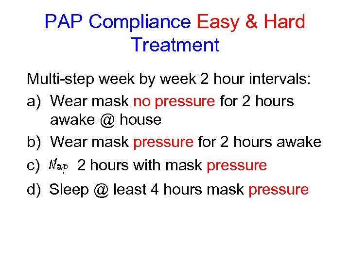 PAP Compliance Easy & Hard Treatment Multi-step week by week 2 hour intervals: a)