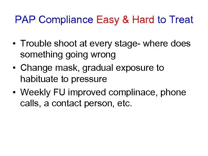 PAP Compliance Easy & Hard to Treat • Trouble shoot at every stage- where