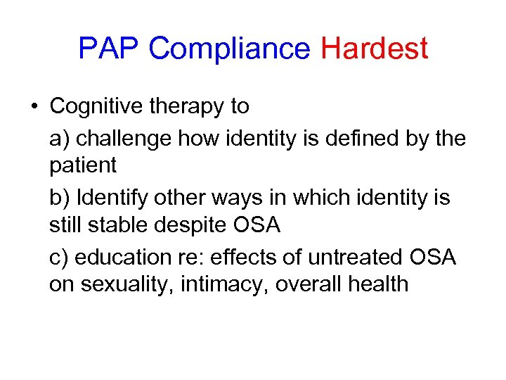 PAP Compliance Hardest • Cognitive therapy to a) challenge how identity is defined by