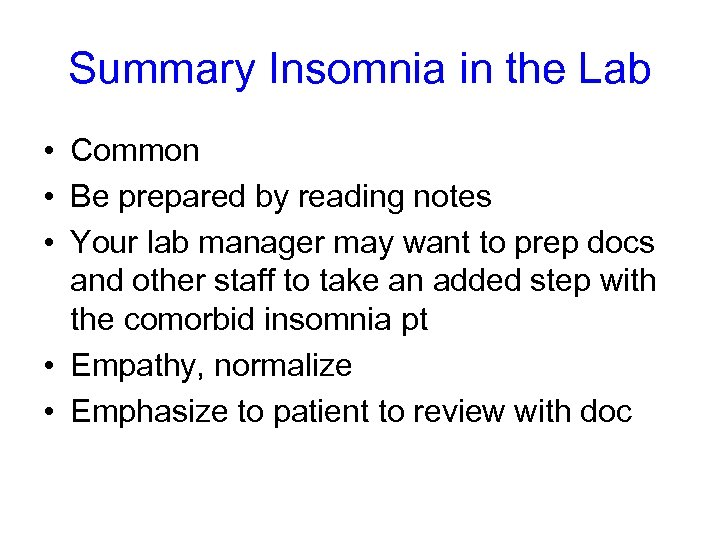 Summary Insomnia in the Lab • Common • Be prepared by reading notes •