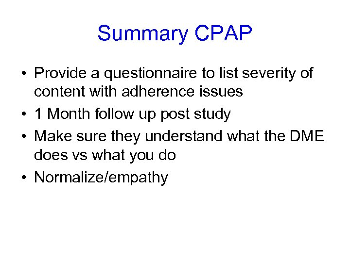Summary CPAP • Provide a questionnaire to list severity of content with adherence issues