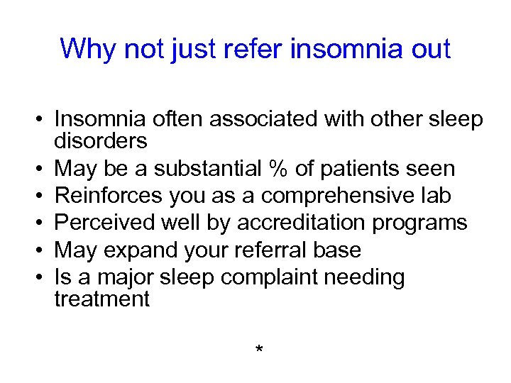 Why not just refer insomnia out • Insomnia often associated with other sleep disorders