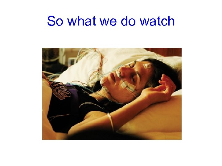 So what we do watch