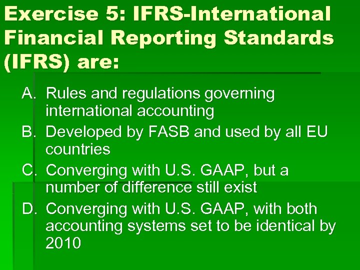 Exercise 5: IFRS-International Financial Reporting Standards (IFRS) are: A. Rules and regulations governing international