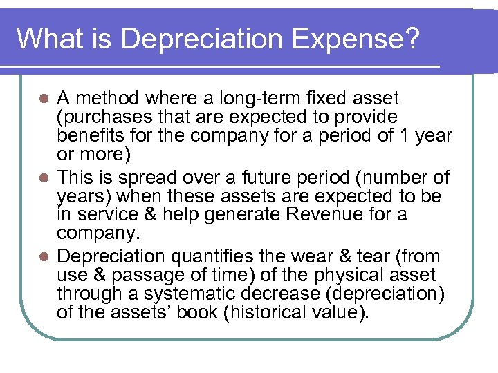 What is Depreciation Expense? A method where a long-term fixed asset (purchases that are