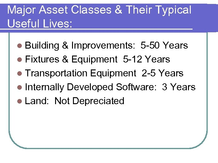 Major Asset Classes & Their Typical Useful Lives: l Building & Improvements: 5 -50