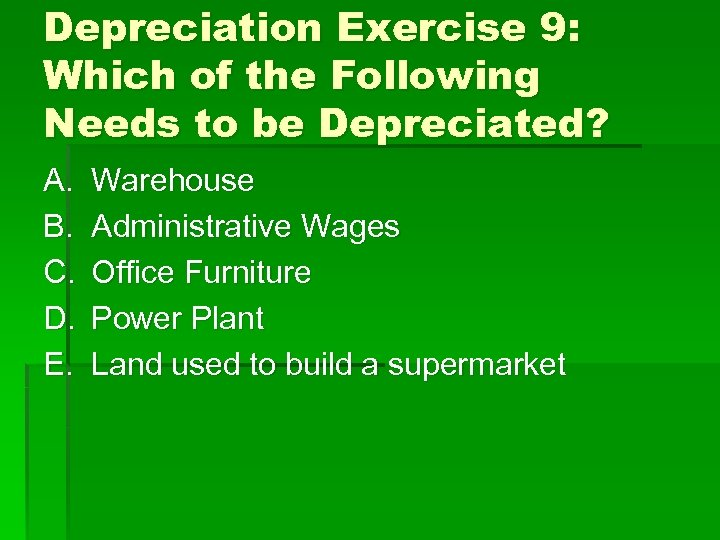 Depreciation Exercise 9: Which of the Following Needs to be Depreciated? A. B. C.