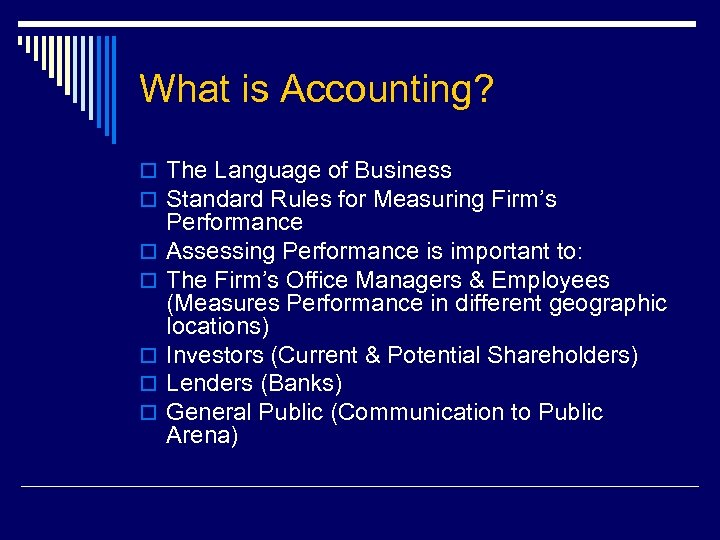 What is Accounting? o The Language of Business o Standard Rules for Measuring Firm's