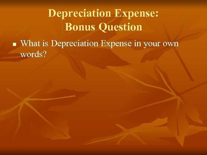 Depreciation Expense: Bonus Question n What is Depreciation Expense in your own words?