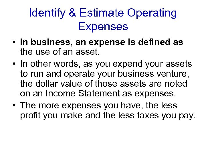 Identify & Estimate Operating Expenses • In business, an expense is defined as the