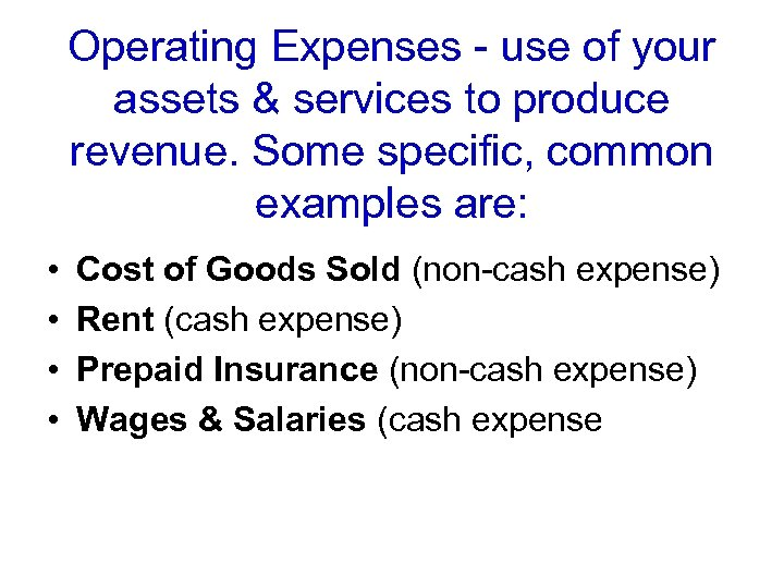 Operating Expenses - use of your assets & services to produce revenue. Some specific,