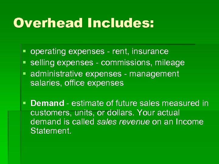 Overhead Includes: § § § operating expenses - rent, insurance selling expenses - commissions,