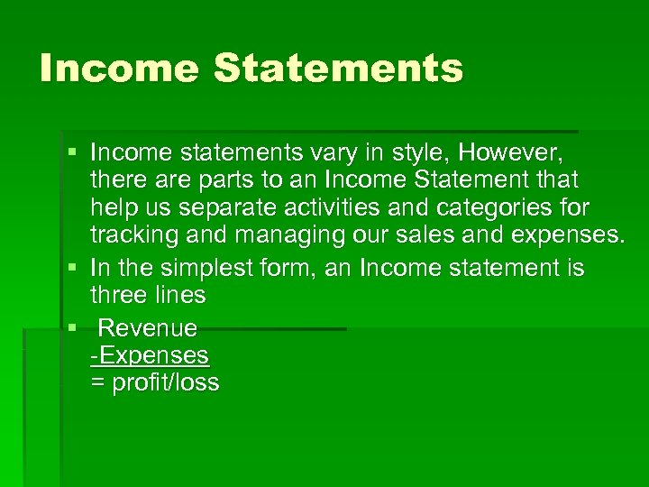 Income Statements § Income statements vary in style, However, there are parts to an
