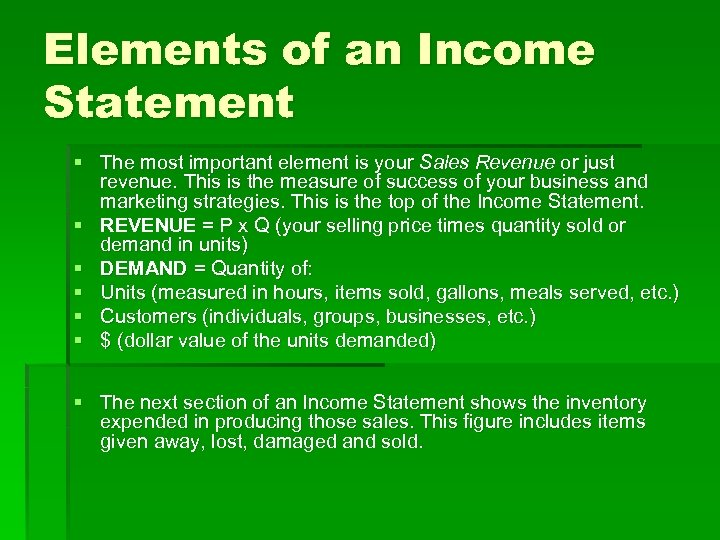 Elements of an Income Statement § The most important element is your Sales Revenue