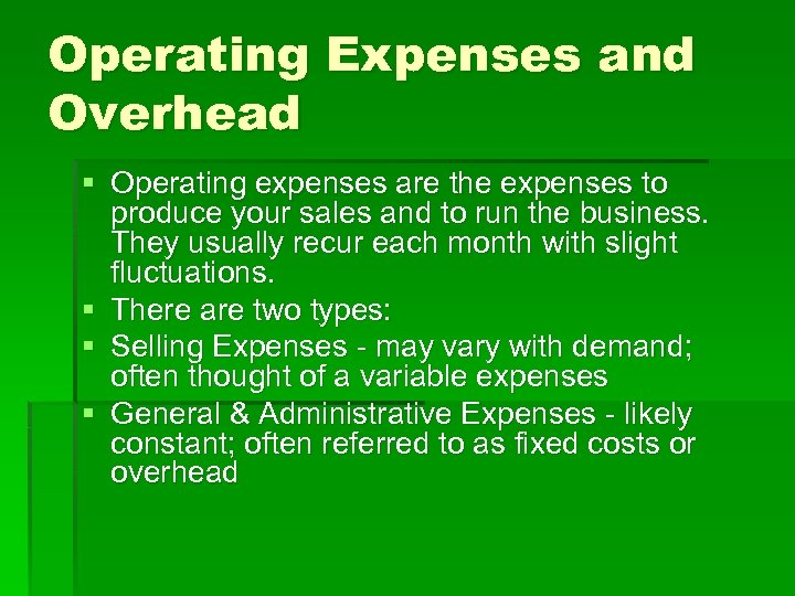 Operating Expenses and Overhead § Operating expenses are the expenses to produce your sales