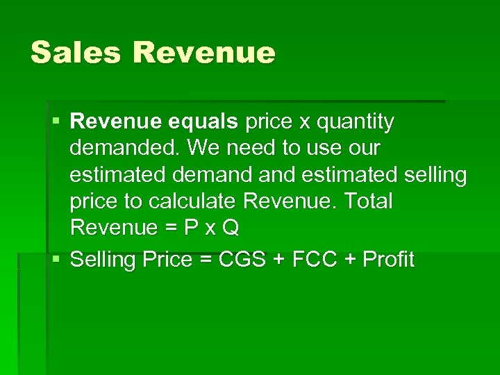 Sales Revenue § Revenue equals price x quantity demanded. We need to use our