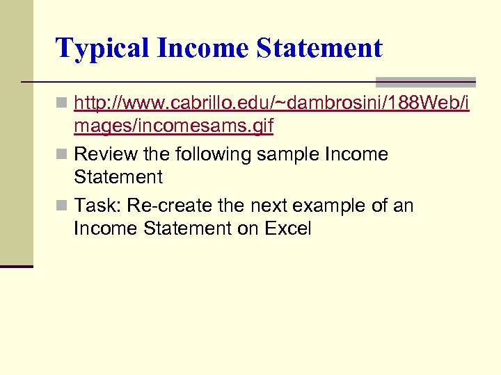 Typical Income Statement n http: //www. cabrillo. edu/~dambrosini/188 Web/i mages/incomesams. gif n Review the
