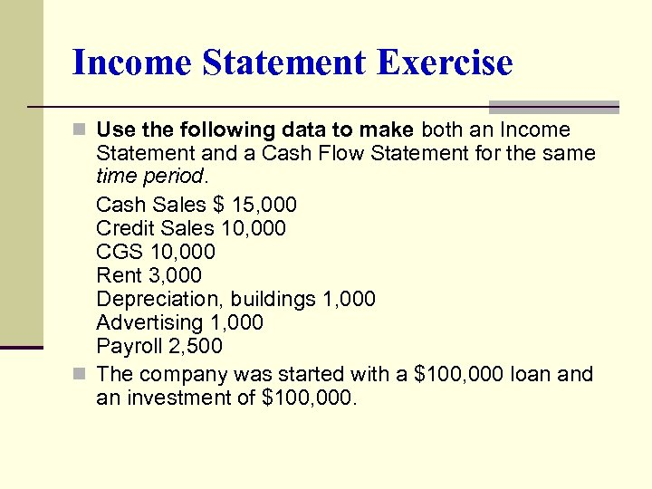 Income Statement Exercise n Use the following data to make both an Income Statement