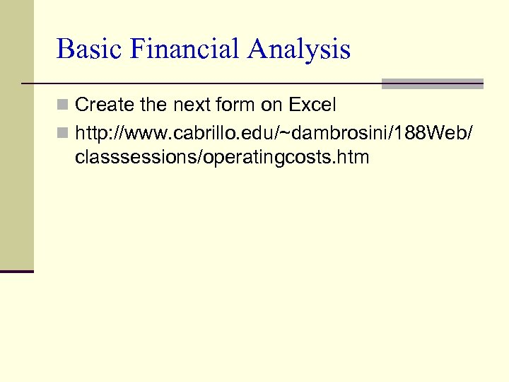 Basic Financial Analysis n Create the next form on Excel n http: //www. cabrillo.