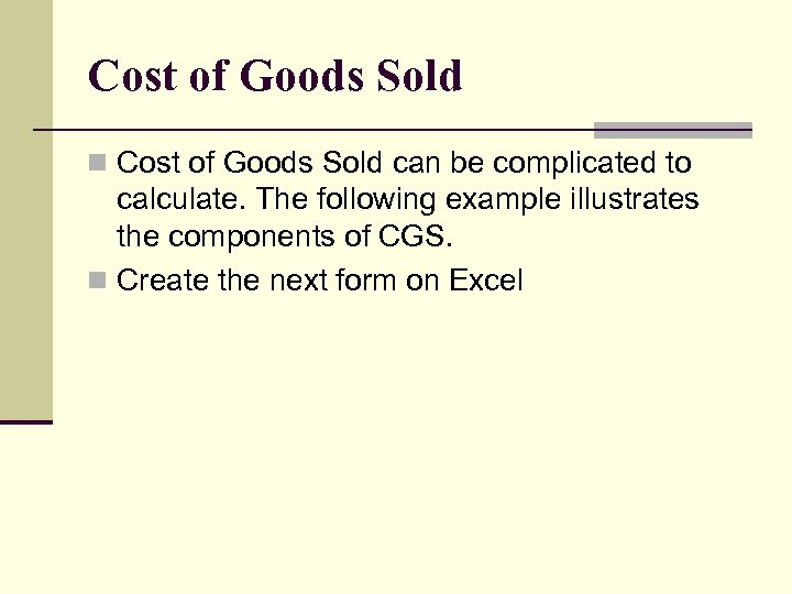 Cost of Goods Sold n Cost of Goods Sold can be complicated to calculate.