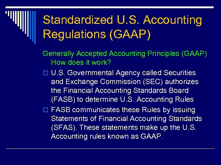 Standardized U. S. Accounting Regulations (GAAP) Generally Accepted Accounting Principles (GAAP) How does it