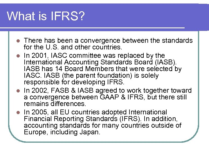 What is IFRS? There has been a convergence between the standards for the U.