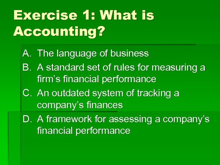 Exercise 1: What is Accounting? A. The language of business B. A standard set