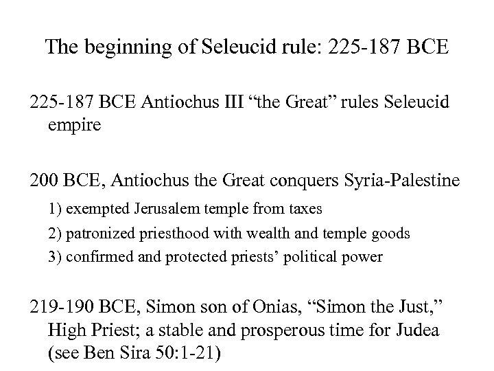 "The beginning of Seleucid rule: 225 -187 BCE Antiochus III ""the Great"" rules Seleucid"
