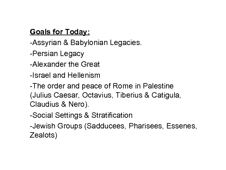 Goals for Today: -Assyrian & Babylonian Legacies. -Persian Legacy -Alexander the Great -Israel and