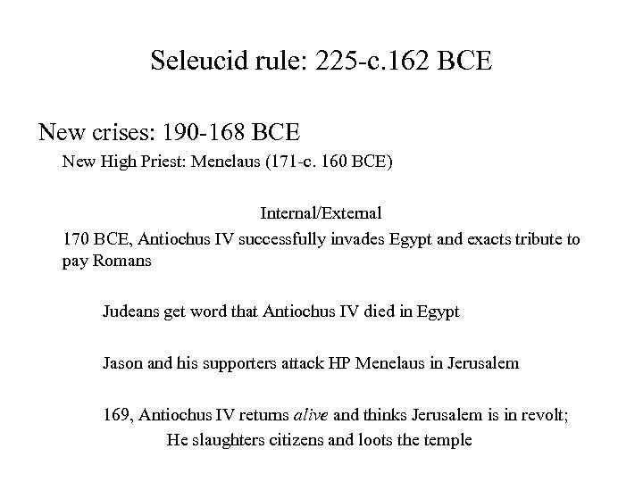 Seleucid rule: 225 -c. 162 BCE New crises: 190 -168 BCE New High Priest: