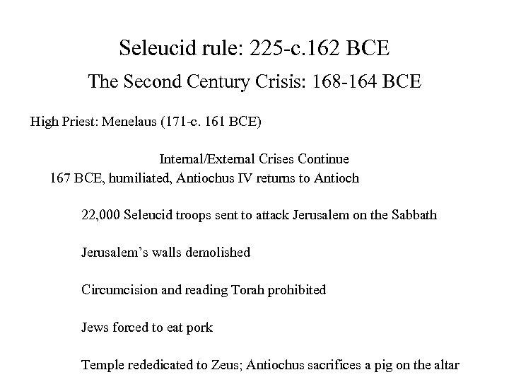 Seleucid rule: 225 -c. 162 BCE The Second Century Crisis: 168 -164 BCE High