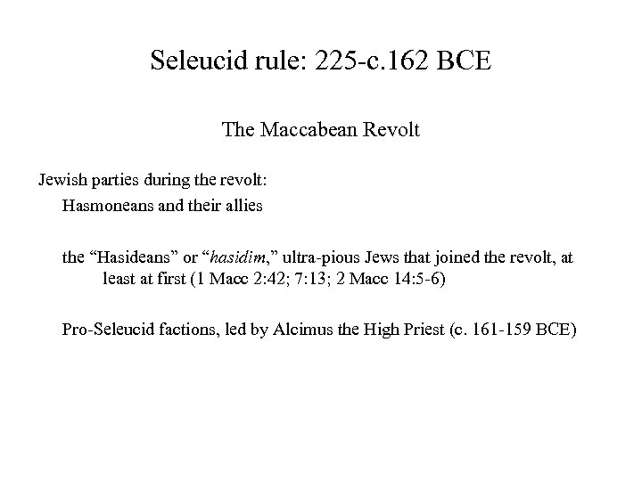 Seleucid rule: 225 -c. 162 BCE The Maccabean Revolt Jewish parties during the revolt: