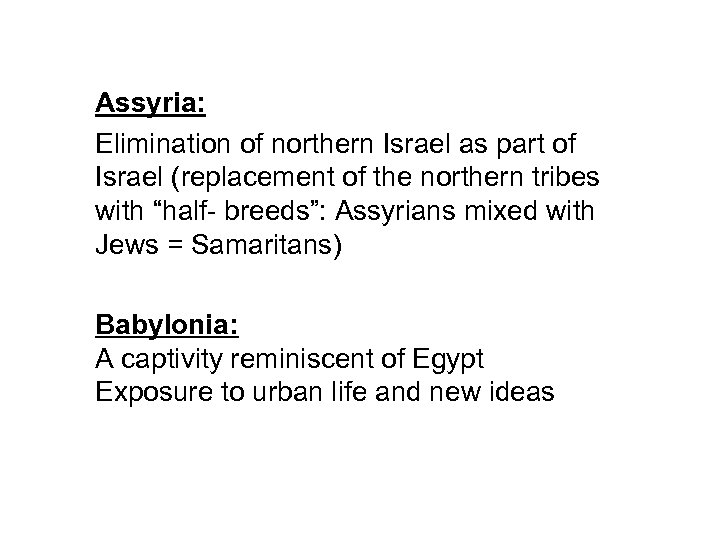 Assyria: Elimination of northern Israel as part of Israel (replacement of the northern tribes