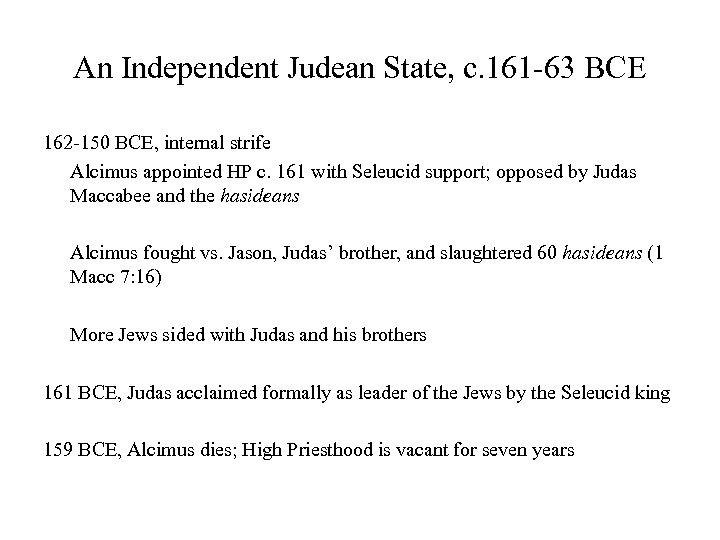 An Independent Judean State, c. 161 -63 BCE 162 -150 BCE, internal strife Alcimus